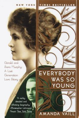 Everybody Was So Young By Vaill, Amanda/ Murphy, Gerald/ Murphy, Sara