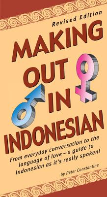 Making Out in Indonesian By Constantine, Peter/ Marching, Soe Tjen (CON)