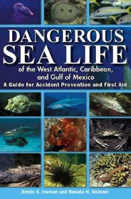 Dangerous Sea Life of the West Atlantic, Caribbean, and Gulf of Mexico By Iversen, Edwin S./ Skinner, Renate H.